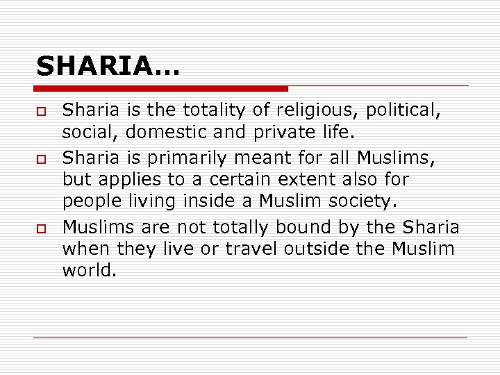 SHARIA… o o o Sharia is the totality of religious, political, social, domestic and