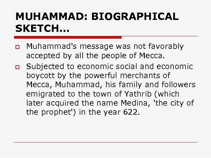 MUHAMMAD: BIOGRAPHICAL SKETCH… o o Muhammad's message was not favorably accepted by all the