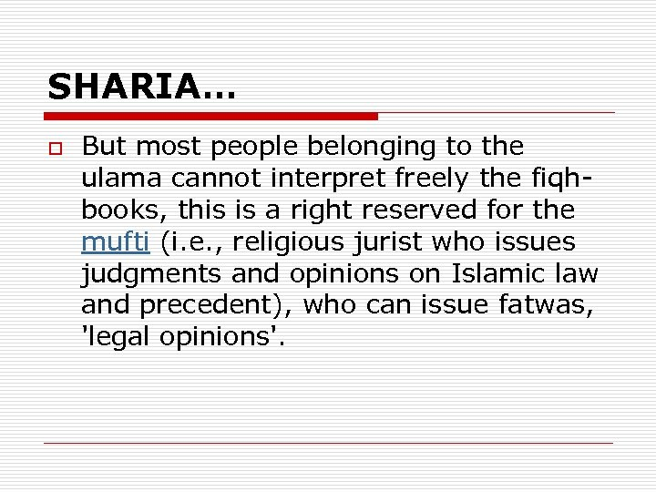 SHARIA… o But most people belonging to the ulama cannot interpret freely the fiqh-