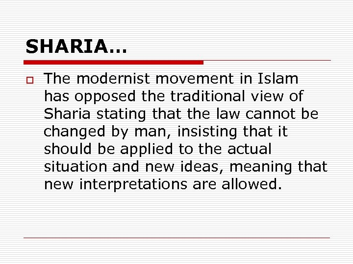 SHARIA… o The modernist movement in Islam has opposed the traditional view of Sharia