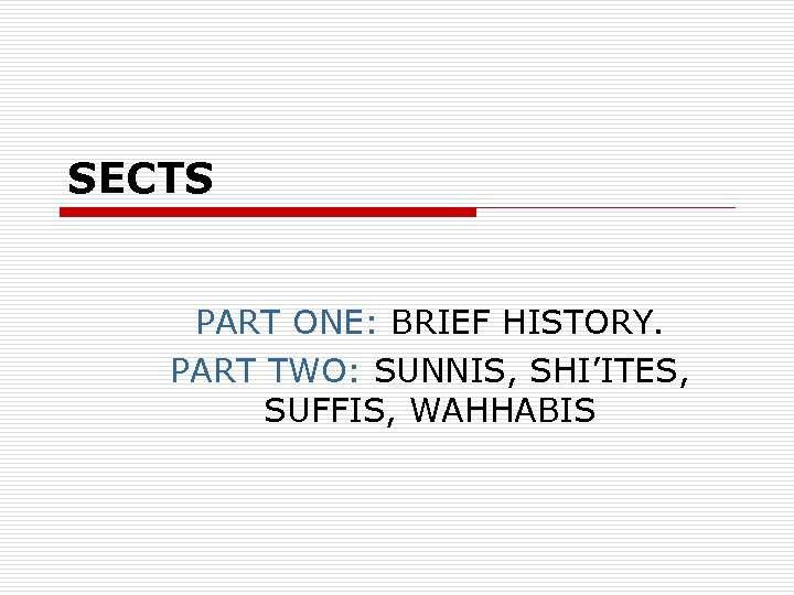 SECTS PART ONE: BRIEF HISTORY. PART TWO: SUNNIS, SHI'ITES, SUFFIS, WAHHABIS