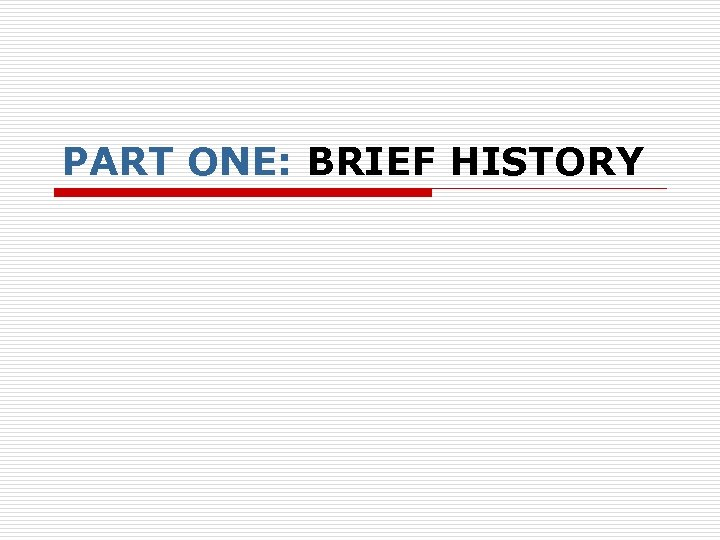 PART ONE: BRIEF HISTORY