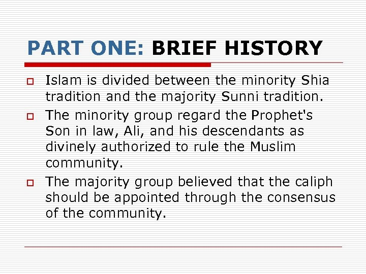 PART ONE: BRIEF HISTORY o o o Islam is divided between the minority Shia