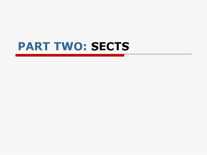 PART TWO: SECTS