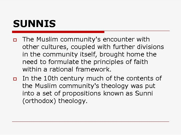 SUNNIS o o The Muslim community's encounter with other cultures, coupled with further divisions