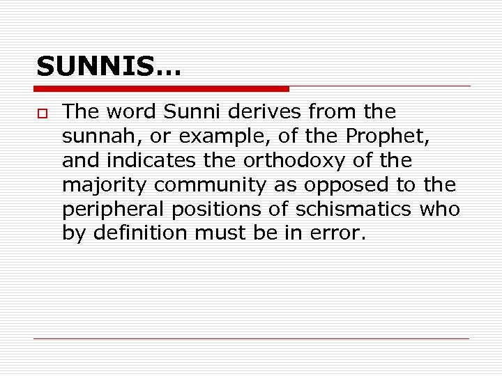 SUNNIS… o The word Sunni derives from the sunnah, or example, of the Prophet,