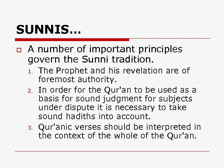 SUNNIS… o A number of important principles govern the Sunni tradition. 1. 2. 3.
