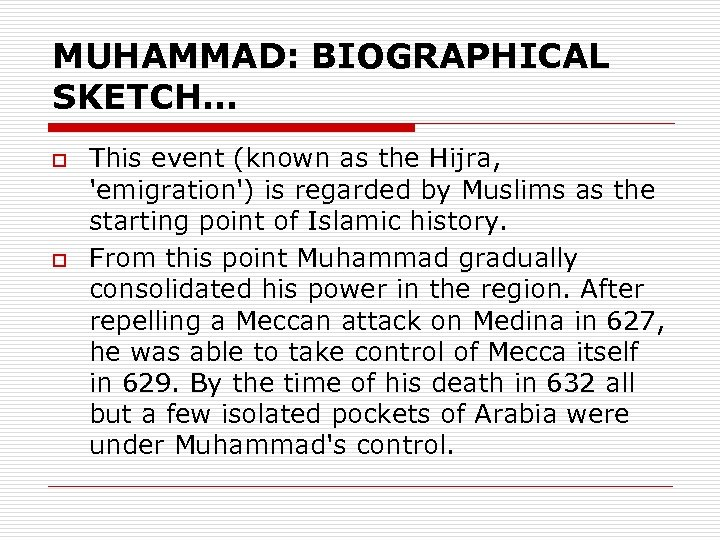 MUHAMMAD: BIOGRAPHICAL SKETCH… o o This event (known as the Hijra, 'emigration') is regarded