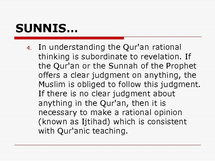 SUNNIS… 4. In understanding the Qur'an rational thinking is subordinate to revelation. If the