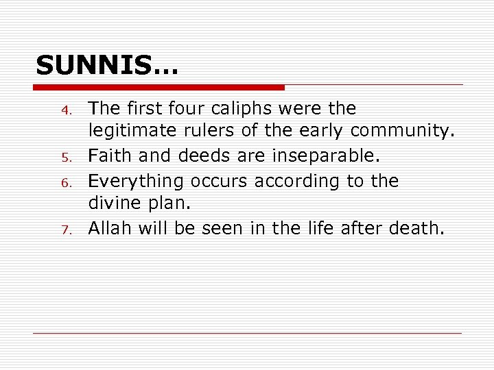 SUNNIS… 4. 5. 6. 7. The first four caliphs were the legitimate rulers of