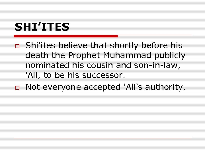 SHI'ITES o o Shi'ites believe that shortly before his death the Prophet Muhammad publicly