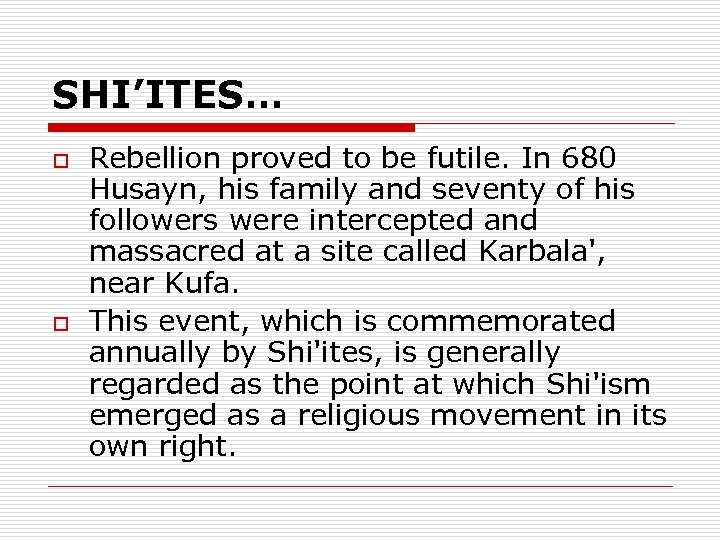 SHI'ITES… o o Rebellion proved to be futile. In 680 Husayn, his family and