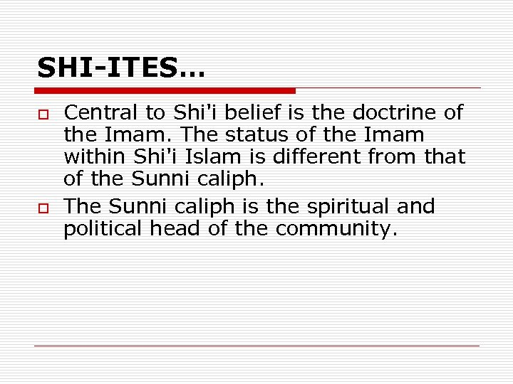 SHI-ITES… o o Central to Shi'i belief is the doctrine of the Imam. The