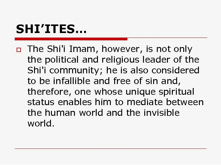 SHI'ITES… o The Shi'i Imam, however, is not only the political and religious leader