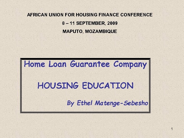 AFRICAN UNION FOR HOUSING FINANCE CONFERENCE 8 – 11 SEPTEMBER, 2009 MAPUTO, MOZAMBIQUE Home