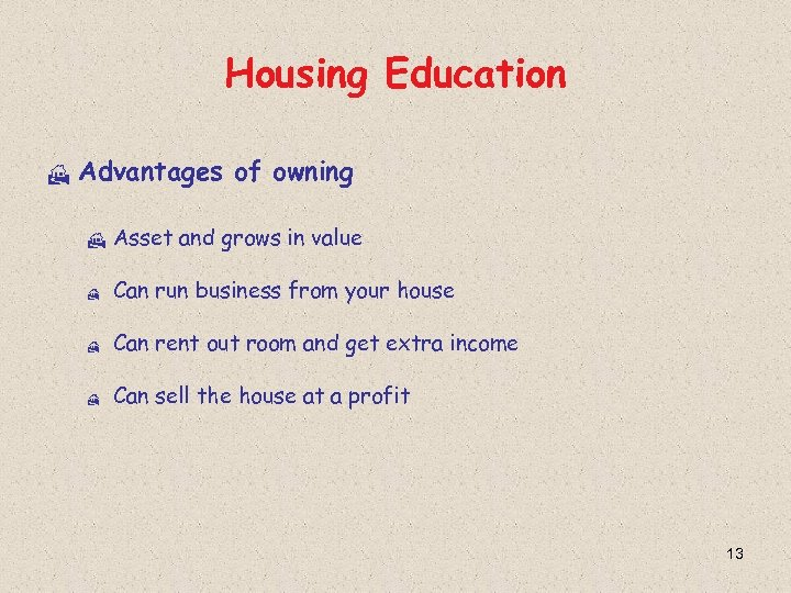 Housing Education H Advantages of owning H Asset and grows in value H Can