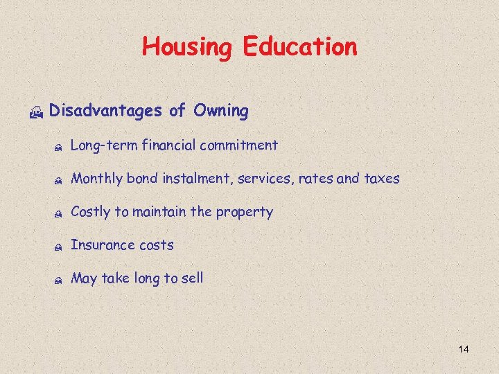 Housing Education H Disadvantages of Owning H Long-term financial commitment H Monthly bond instalment,