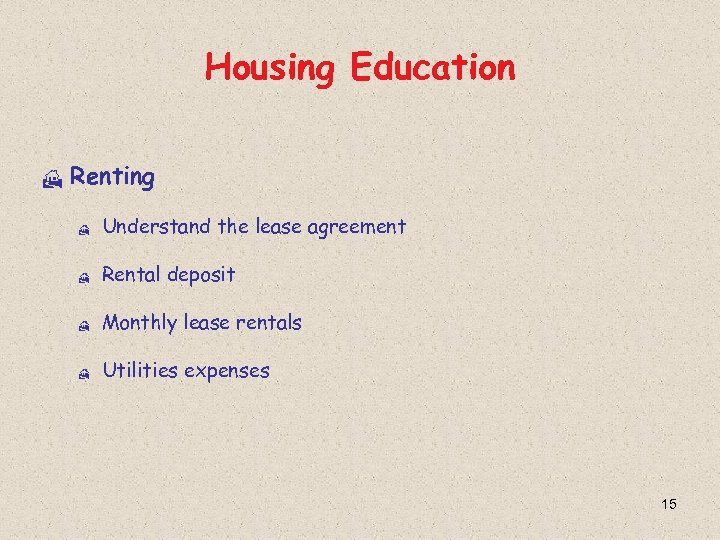 Housing Education H Renting H Understand the lease agreement H Rental deposit H Monthly