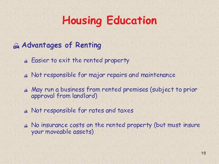 Housing Education H Advantages of Renting H Easier to exit the rented property H