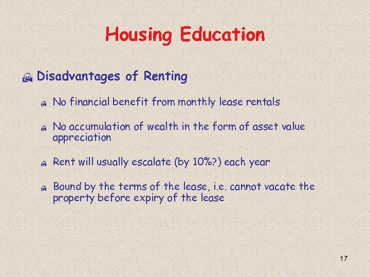 Housing Education H Disadvantages of Renting H H No financial benefit from monthly lease