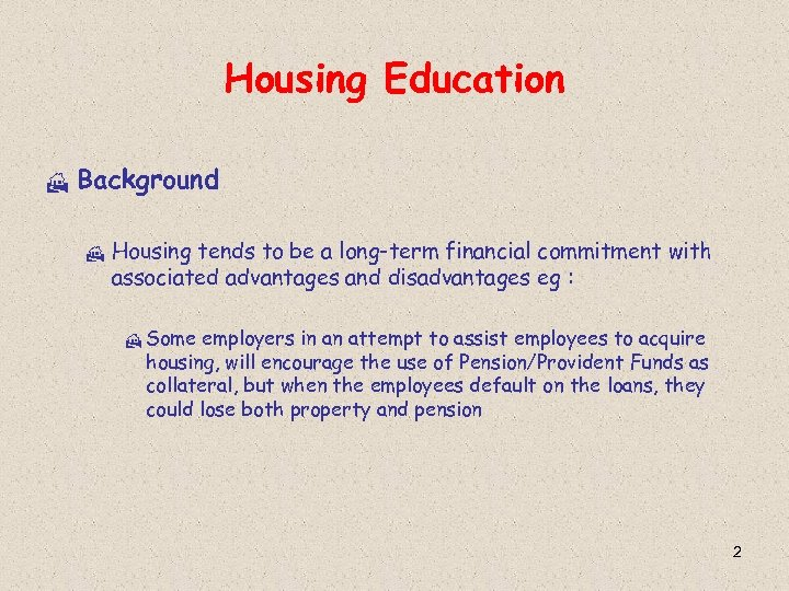 Housing Education H Background H Housing tends to be a long-term financial commitment with