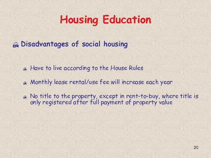 Housing Education H Disadvantages of social housing H Have to live according to the