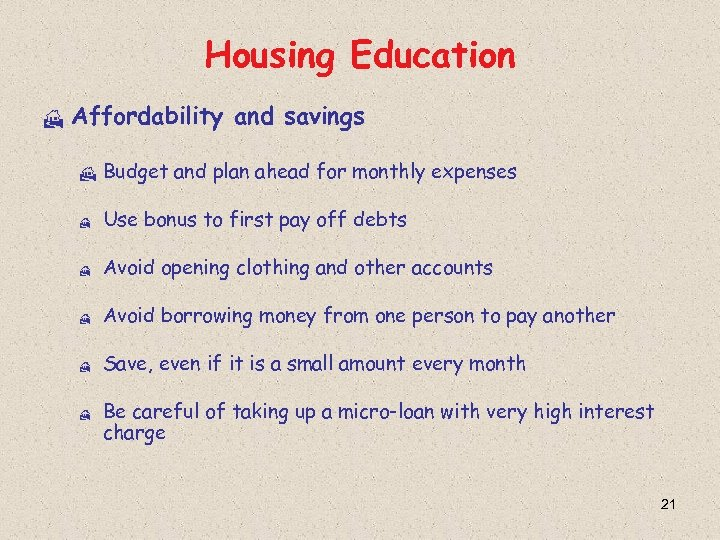 Housing Education H Affordability and savings H Budget and plan ahead for monthly expenses
