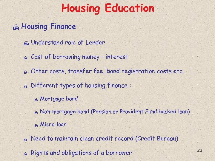 Housing Education H Housing Finance H Understand role of Lender H Cost of borrowing