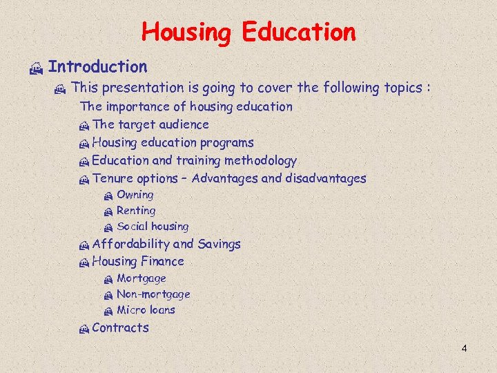 Housing Education H Introduction H This presentation is going to cover the following topics