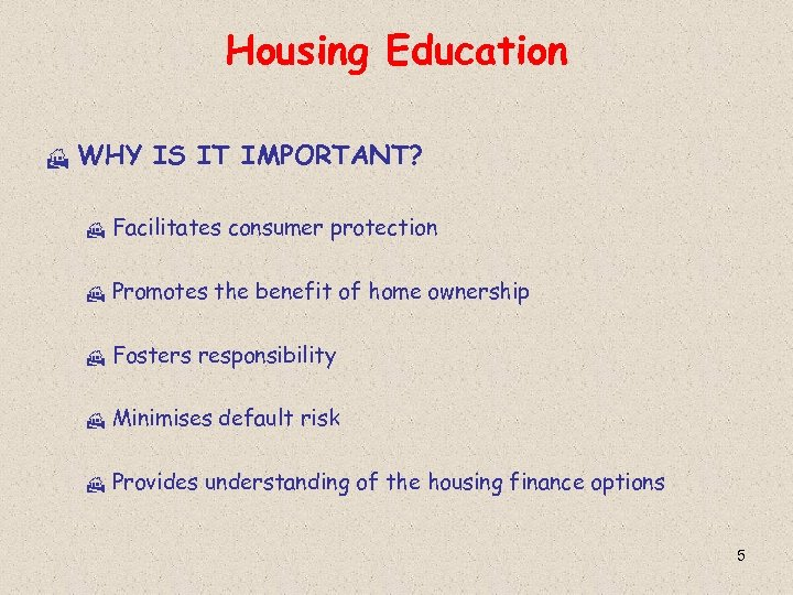 Housing Education H WHY IS IT IMPORTANT? H Facilitates consumer protection H Promotes the