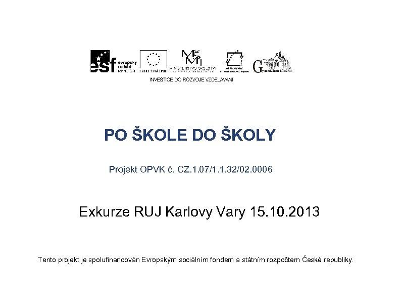 PO ŠKOLE DO ŠKOLY Projekt OPVK č. CZ. 1. 07/1. 1. 32/02. 0006 Exkurze