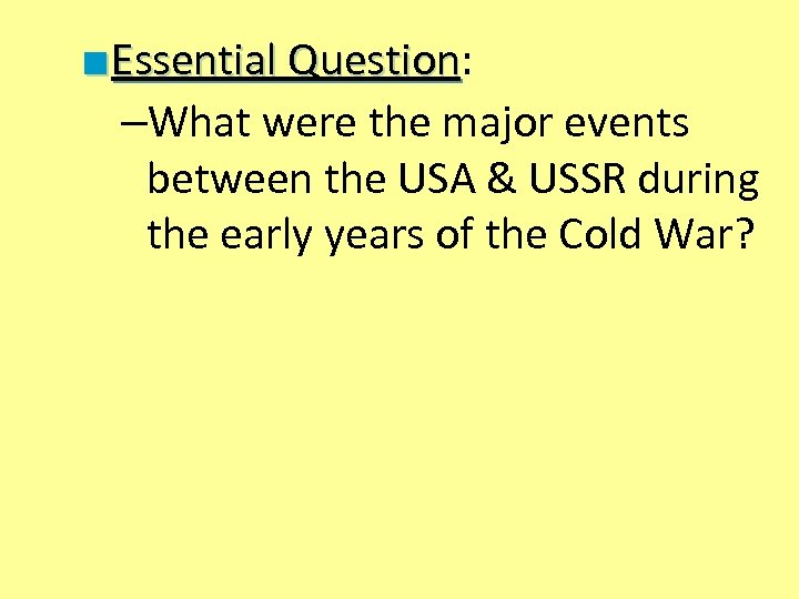 ■ Essential Question: Question –What were the major events between the USA & USSR