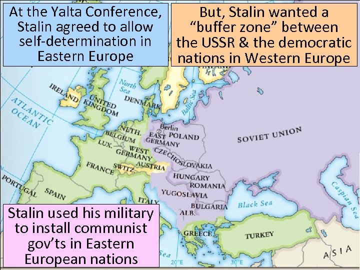 "At the Yalta Conference, But, Stalin wanted a Stalin agreed to allow ""buffer zone"""