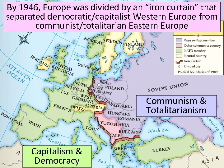 "By 1946, Europe was divided by an ""iron curtain"" that separated democratic/capitalist Western Europe"