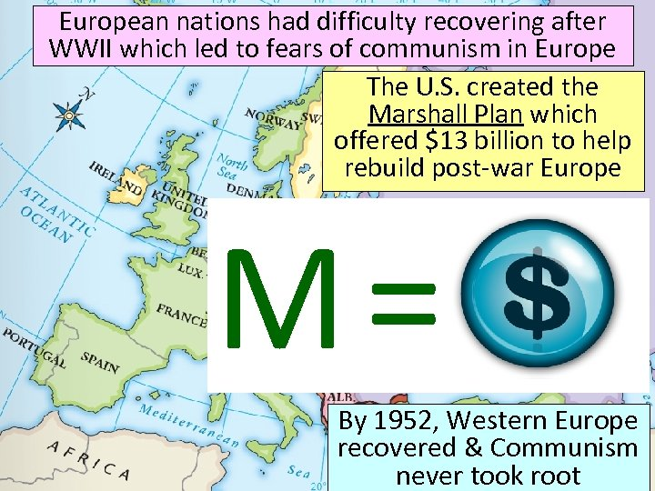 European nations had difficulty recovering after WWII which led to fears of communism in