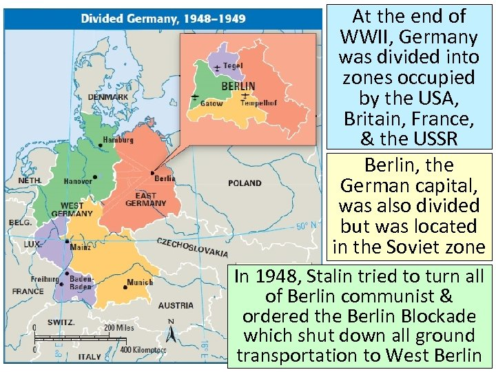 At the end of WWII, Germany was divided into zones occupied by the USA,