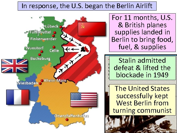 In response, the U. S. began the Berlin Airlift For 11 months, U. S.