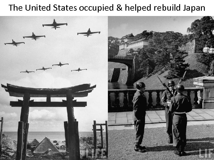 The United States occupied & helped rebuild Japan