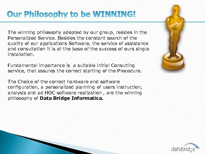 The winning philosophy adopted by our group, resides in the Personalized Service. Besides the