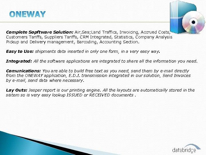 Complete Sopftware Solution: Air, Sea; Land Traffics, Invoicing, Accrued Costs, Customers Tariffs, Suppliers Tariffs,