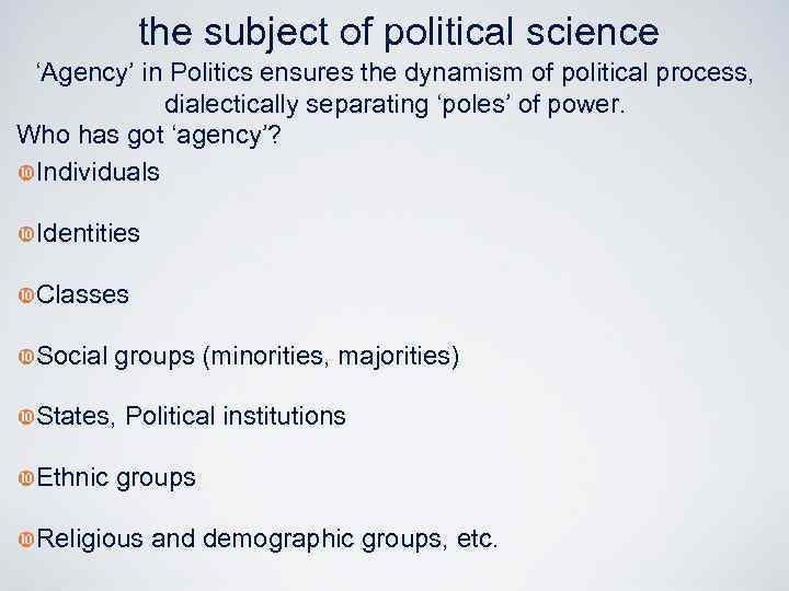 the subject of political science 'Agency' in Politics ensures the dynamism of political process,
