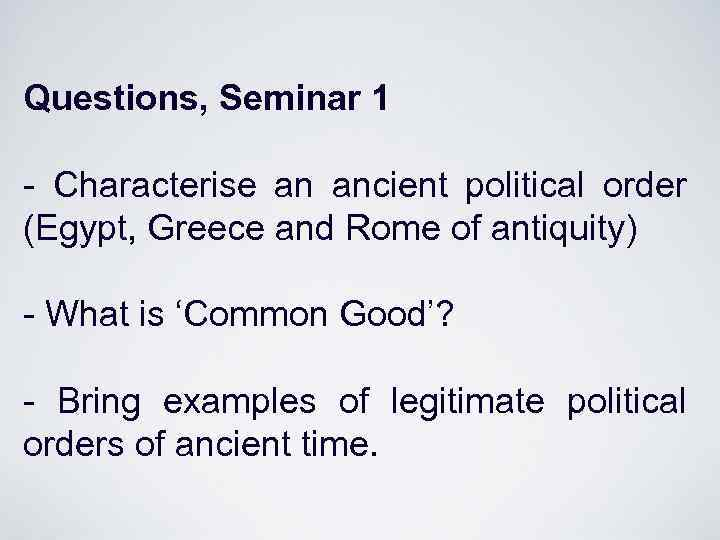 Questions, Seminar 1 - Characterise an ancient political order (Egypt, Greece and Rome of