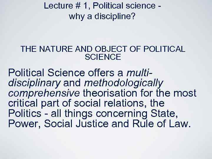 Lecture # 1, Political science why a discipline? THE NATURE AND OBJECT OF POLITICAL