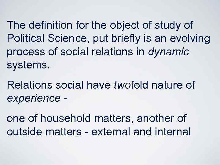 The definition for the object of study of Political Science, put briefly is an