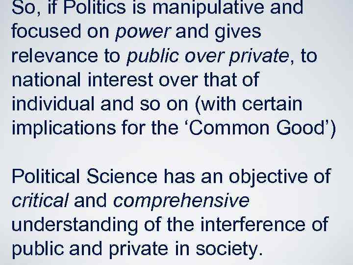 So, if Politics is manipulative and focused on power and gives relevance to public