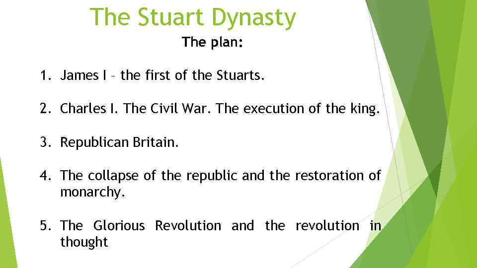 The Stuart Dynasty The plan: 1. James I – the first of the Stuarts.