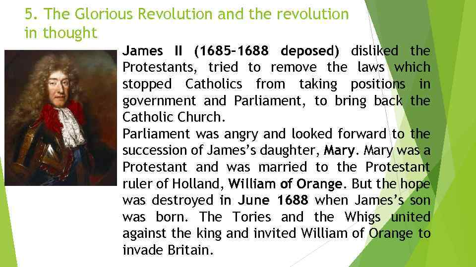 5. The Glorious Revolution and the revolution in thought James II (1685 -1688 deposed)