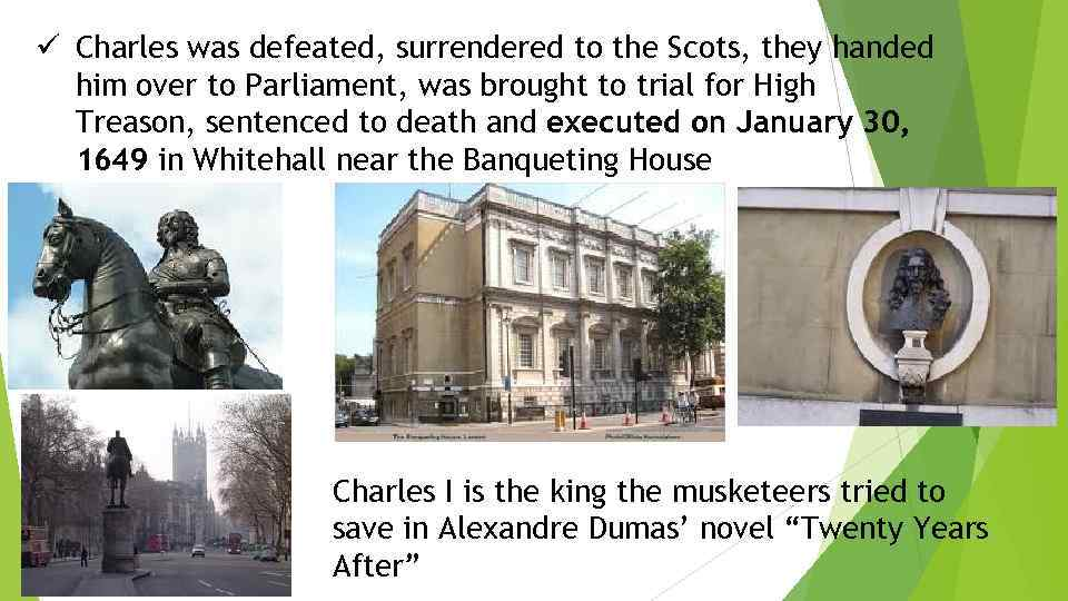 ü Charles was defeated, surrendered to the Scots, they handed him over to Parliament,