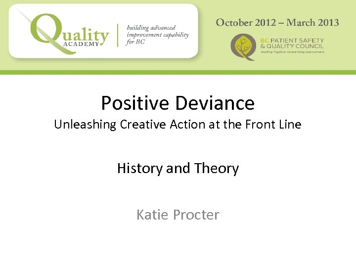 Positive Deviance Unleashing Creative Action at the Front Line History and Theory Katie Procter