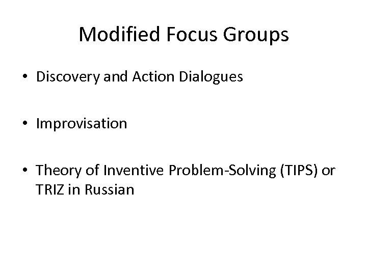 Modified Focus Groups • Discovery and Action Dialogues • Improvisation • Theory of Inventive